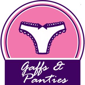 Gaffs and Panties